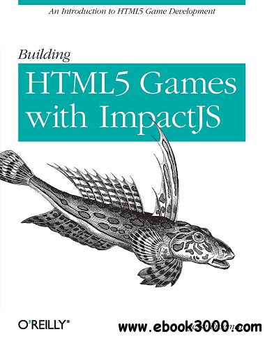 Building HTML5 Games with ImpactJS: An Introduction On HTML5 Game Development free download