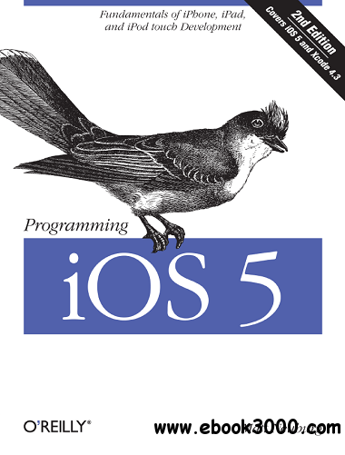 Programming iOS 5: Fundamentals of iPhone, iPad, and iPod touch Development free download
