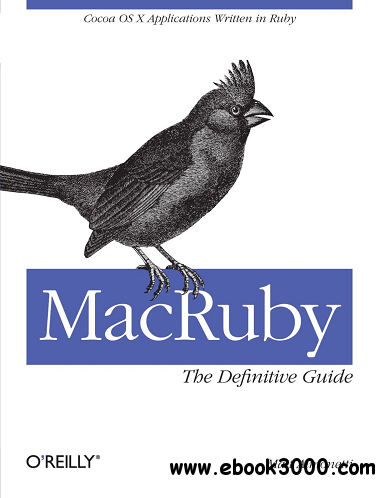 MacRuby: The Definitive Guide: Ruby and Cocoa on OS X free download
