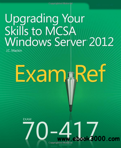 Upgrading Your Skills to MCSA Windows Server 2012 free download