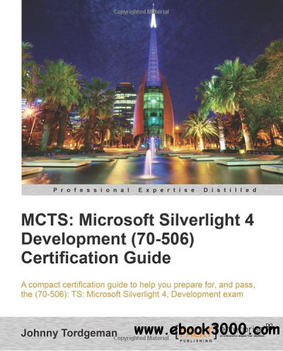 MCTS: Microsoft Silverlight 4 Development (70-506) Certification Guide free download