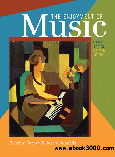The Enjoyment of Music: An Introduction to Perceptive Listening (Shorter Eleventh Edition) free download