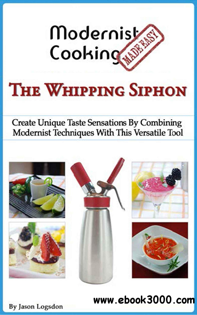 Modernist Cooking Made Easy: The Whipping Siphon free download