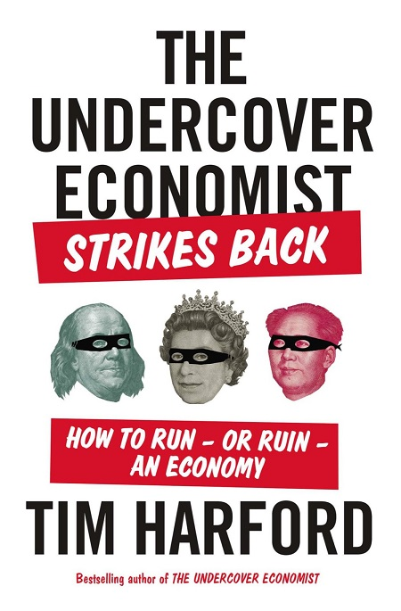 The Undercover Economist Strikes Back: How to Run - or Ruin - an Economy free download