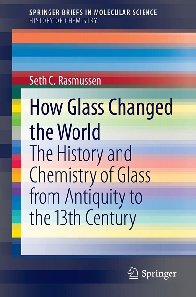How Glass Changed the World: The History and Chemistry of Glass from Antiquity to the 13th Century free download